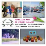 April and May at Larkin Gallery!