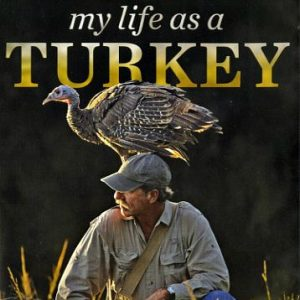 "Nature Screen presents ""My Life as a Turkey"""