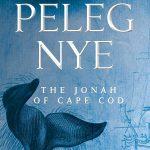 Peleg Nye: The Jonah of Cape Cod!