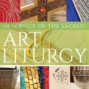 In Service of the Sacred: Art & Liturgy Exhibit