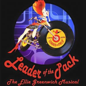 LEADER OF THE PACK, The Ellie Greenwich Musical