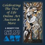 "Cape Cod Museum of Art Auction: ""Celebrating the Tree of Life"""