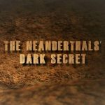 The Neanderthals' Dark Secret