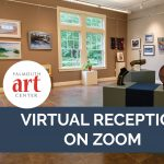 Falmouth Art Center Virtual Reception on Zoom