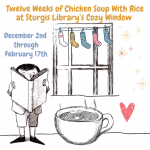 Twelve Weeks of Chicken Soup With Rice at Sturgis Library's Cozy Window