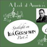 Spotlight on Ira Gershwin, Part 2