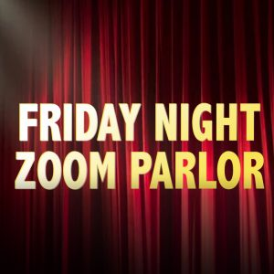 FRIDAY NIGHT ZOOM PARLOR - Play Reading Group