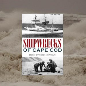 Shipwrecks of Cape Cod: Stories of Tragedy and Tri...