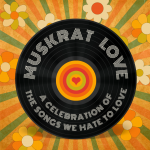 Muskrat Love: A Celebration of the Songs We Hate to Love