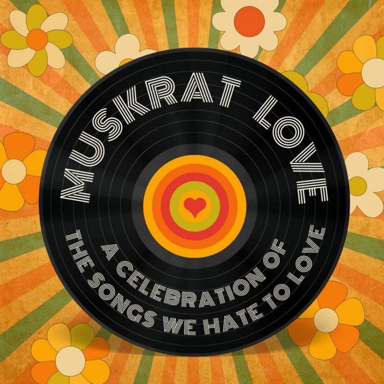 Muskrat Love: A Celebration of the Songs We Hate t...